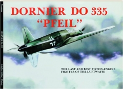 DORNIER DO 335 'PFEIL': The Last and Best Piston-Engine Fighter of the Luftwaffe