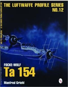FOCKE-WULF TA 154: The Luftwaffe Profile Series No.12