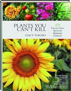 PLANTS YOU CAN'T KILL: 101 Easy-to-Grow Species for Beginning Gardeners