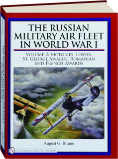 THE RUSSIAN MILITARY AIR FLEET IN WORLD WAR I, VOLUME 2: Victories, Losses, St. George Awards, Romanian and French Awards