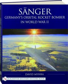 SANGER: Germany's Orbital Rocket Bomber in World War II