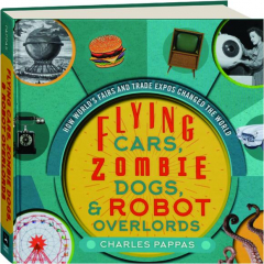 FLYING CARS, ZOMBIE DOGS, & ROBOT OVERLORDS