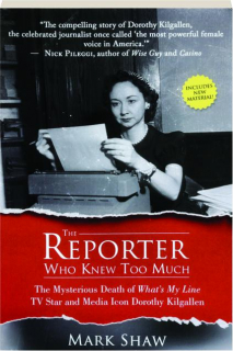 THE REPORTER WHO KNEW TOO MUCH: The Mysterious Death of <I>What's My Line</I> TV Star and Media Icon Dorothy Kilgallen
