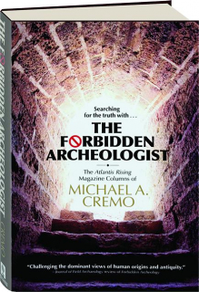 THE FORBIDDEN ARCHEOLOGIST: The <I>Atlantis Rising</I> Magazine Columns of Michael A. Cremo
