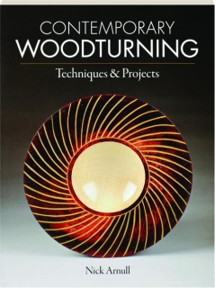 CONTEMPORARY WOODTURNING: Techniques & Projects
