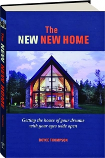 THE NEW NEW HOME: Getting the House of Your Dreams with Your Eyes Wide Open