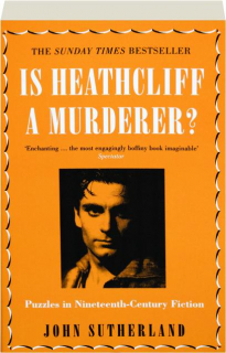 IS HEATHCLIFF A MURDERER? Puzzles in Nineteenth-Century Fiction