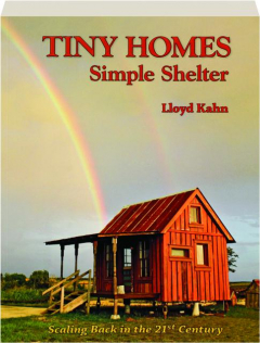 TINY HOMES--SIMPLE SHELTER: Scaling Back in the 21st Century