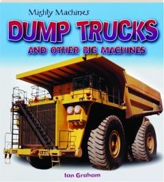 DUMP TRUCKS AND OTHER BIG MACHINES: Mighty Machines