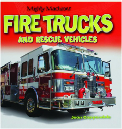 FIRE TRUCKS AND RESCUE VEHICLES: Mighty Machines