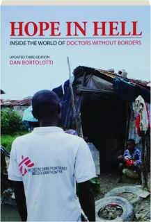 HOPE IN HELL, THIRD EDITION: Inside the World of Doctors Without Borders