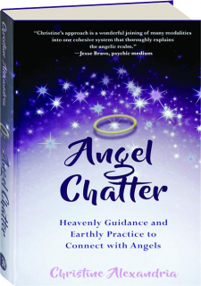ANGEL CHATTER: Heavenly Guidance and Earthly Practice to Connect with Angels