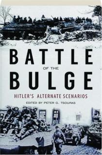 BATTLE OF THE BULGE: Hitler's Alternate Scenarios