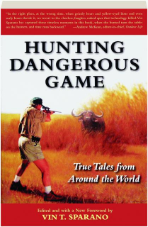 HUNTING DANGEROUS GAME: True Tales from Around the World