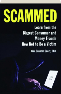 SCAMMED: Learn from the Biggest Consumer and Money Frauds How Not to Be a Victim