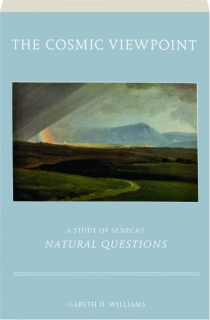 THE COSMIC VIEWPOINT: A Study of Seneca's <I>Natural Questions</I>
