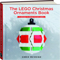 THE LEGO CHRISTMAS ORNAMENTS BOOK: 15 Designs to Spread Holiday Cheer