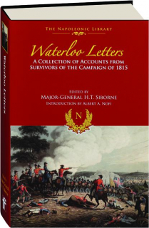WATERLOO LETTERS: A Collection of Accounts from Survivors of the Campaign of 1815
