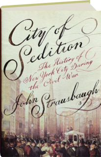 CITY OF SEDITION: The History of New York City During the Civil War