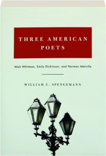 THREE AMERICAN POETS: Walt Whitman, Emily Dickinson, and Herman Melville