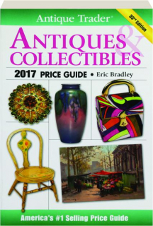 <I>ANTIQUE TRADER</I> ANTIQUES & COLLECTIBLES 2017 PRICE GUIDE, 33RD EDITION
