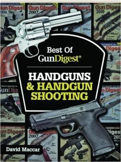BEST OF <I>GUN DIGEST</I> HANDGUNS & HANDGUN SHOOTING