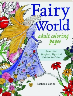 FAIRY WORLD ADULT COLORING PAGES: Beautiful, Magical, Mystical Fairies to Color