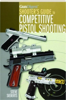<I>GUN DIGEST</I> SHOOTER'S GUIDE TO COMPETITIVE PISTOL SHOOTING