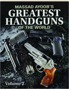 MASSAD AYOOB'S GREATEST HANDGUNS OF THE WORLD, VOLUME 2