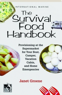 THE SURVIVAL FOOD HANDBOOK: Provisioning at the Supermarket for Your Boat, Camper, Vacation Cabin, and Home Emergencies