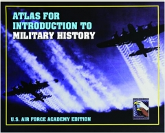 ATLAS FOR INTRODUCTION TO MILITARY HISTORY: U.S. Air Force Academy Edition