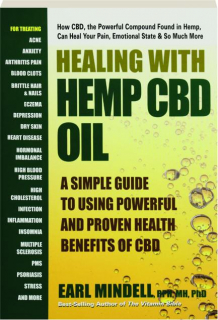 HEALING WITH HEMP CBD OIL: A Simple Guide to Using the Powerful and Proven Health Benefits of CBD