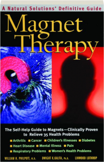 MAGNET THERAPY: A Natural Solutions Definitive Guide