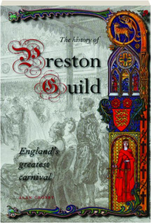 THE HISTORY OF PRESTON GUILD: England's Greatest Carnival