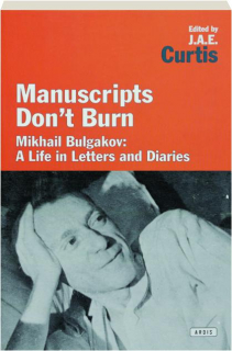 MANUSCRIPTS DON'T BURN: Mikhail Bulgakov--A Life in Letters and Diaries