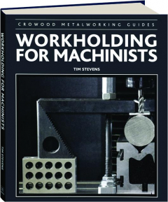 WORKHOLDING FOR MACHINISTS: Crowood Metalworking Guides