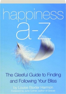 HAPPINESS A-Z: The Gleeful Guide to Finding and Following Your Bliss