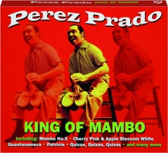 PEREZ PRADO: King of Mambo