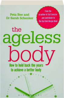 THE AGELESS BODY: How to Hold Back the Years to Achieve a Better Body
