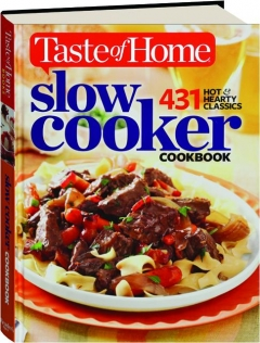 <I>TASTE OF HOME</I> SLOW COOKER COOKBOOK: 431 Hot & Hearty Classics