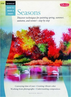 HOW TO DRAW & PAINT SEASONS: Discover Techniques for Painting Spring, Summer, Autumn, and Winter--Step by Step