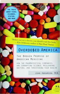 OVERDO$ED AMERICA: The Broken Promise of American Medicine