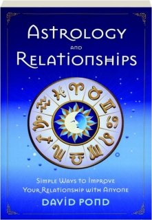 ASTROLOGY AND RELATIONSHIPS: Simple Ways to Improve Your Relationships with Anyone