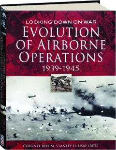 EVOLUTION OF AIRBORNE OPERATIONS 1939-1945: Looking Down on War