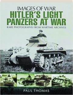HITLER'S LIGHT PANZERS AT WAR: Images of War