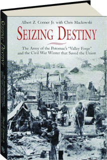 SEIZING DESTINY: The Army of the Potomac's Valley Forge and the Civil War Winter That Saved the Union