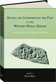 DATING AND INTERPRETING THE PAST IN THE WESTERN ROMAN EMPIRE