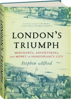 LONDON'S TRIUMPH: Merchants, Adventurers, and Money in Shakespeare's City