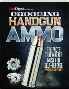 CHOOSING HANDGUN AMMO: The Facts That Matter Most for Self-Defense