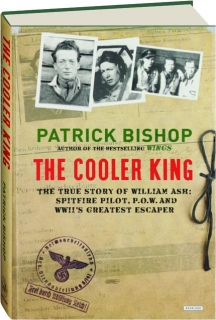 THE COOLER KING: The True Story of William Ash--Spitfire Pilot, POW and WWII's Greatest Escaper